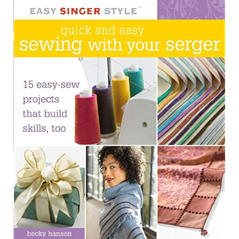 Quick and Easy Sewing with Your Serger: 15 Easy-sew Projects That Build Skills, Too