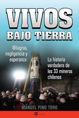 Vivos Bajo Tierra: Milagros, Negligencia y Esperanza: La Historia de Lo 33 Mineros Chilenos