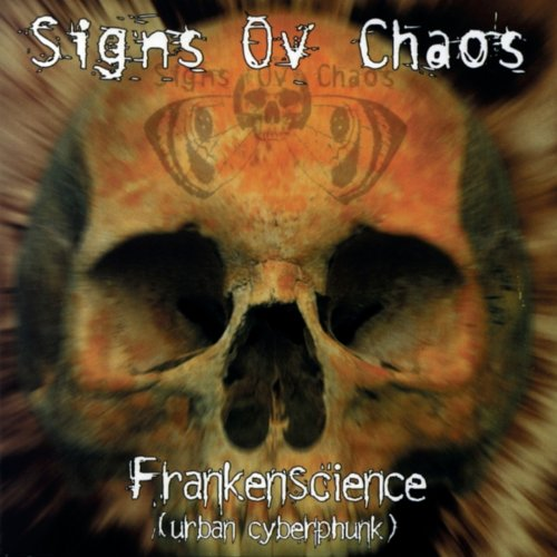 Signs Of Chaos* Signs Ov Chaos - Frankenscience (Urban Cyberphunk)