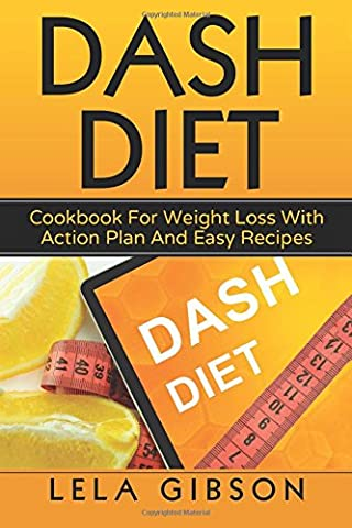 Dash Diet: Cookbook For Weight Loss With Action Plan And