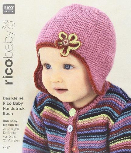 rico baby 007. Das kleine Rico Baby Handstrick Buch: 23 Designs für Babies von 0 bis 24 Monaten, Handstrickgarn rico baby classic dk