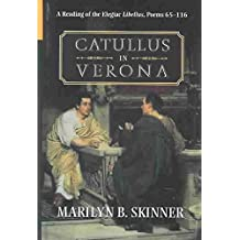 [(Catullus in Verona : A Reading of the Elegiac Libellus, Poems 65-116)] [By (author) Professor of Classics Marilyn B Skinner] published on (November, 2003)