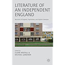Literature of an Independent England: Revisions of England, Englishness and English Literature (2013-07-09)