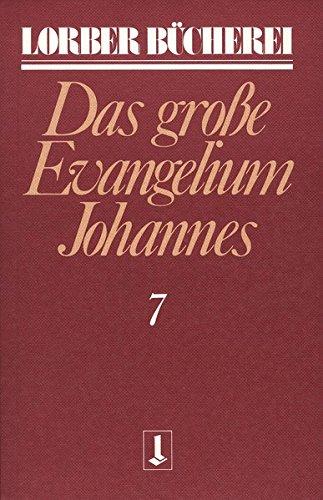 Johannes, das grosse Evangelium: Johannes, das große Evangelium, 11 Bde., Kt, Bd.7 (Lorberbücherei)