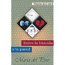 Entre la báscula y la pared (Historias de la vida ...