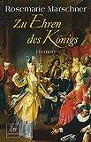 Zu Ehren des Königs: Roman - Rosemarie Marschner