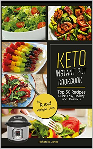 Keto Instant Pot Cookbook: Top 50 Recipes Quick, Easy, Healthy and Delicious ; for Rapid Weight Loss (Ketogenic Diet Cookbook Book 1) (English Edition)