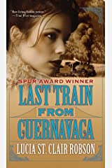 Last Train from Cuernavaca by Lucia St. Clair Robson (2011-11-01) Mass Market Paperback