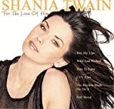 For The Love Of Him by Shania Twain (2010-07-06) -