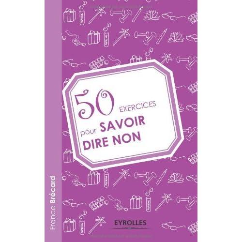 50 exercices pour savoir dire non (Exercices de développement personnel)