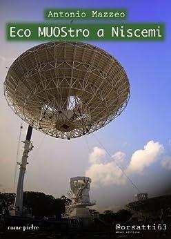 Eco MUOStro a Niscemi (Come pietre) di [Mazzeo, Antonio]