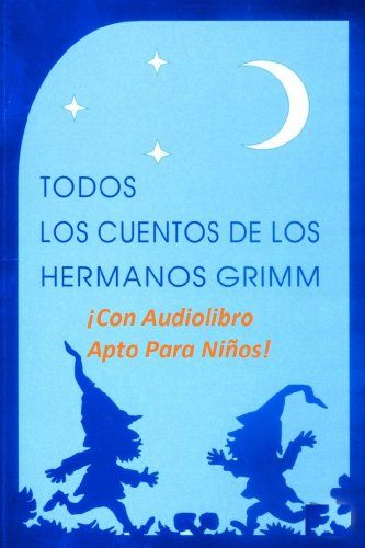 Descargar Libro Todos los cuentos de los Hermanos Grimm (Ilustrados, con audiolibros, y textos aptos para niños) de Jacob Grimm
