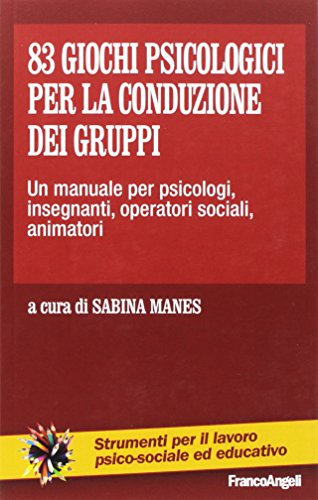Ottantatré giochi psicologici per la conduzione dei gruppi. Un manuale per psicologi, insegnanti, operatori sociali, animatori...