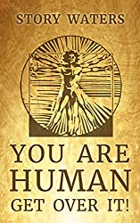 You Are Human. Get Over It! (The Gnostic Writer Book 1) (English Edition)
