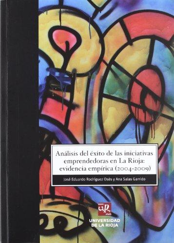 Análisis del éxito de las iniciativas emprendedoras en La Rioja: evidencias empíricas (2004-2009) (Biblioteca de Investigación) por José Eduardo Rodríguez Osés