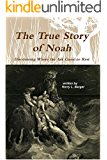 The True Story of Noah: Discovering Where the Ark Came to Rest (English Edition)