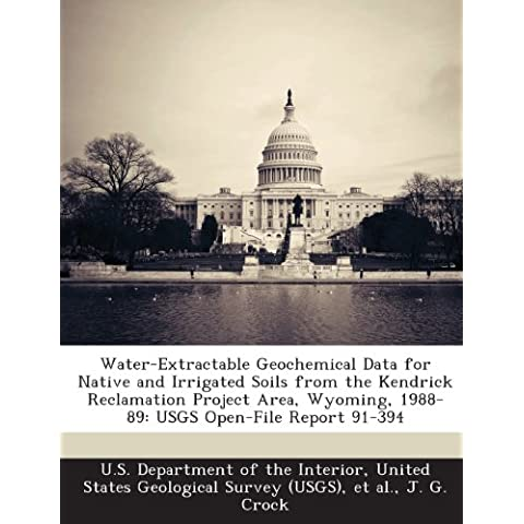 Water-Extractable Geochemical Data for Native and Irrigated Soils from the Kendrick Reclamation Project Area, Wyoming, 1988-89: Usgs Open-File Report 91-394 - Water Crock