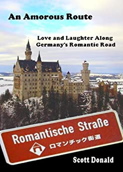 An Amorous Route: Love and Laughter Along Germany's Romantic Road by [Donald, Scott]