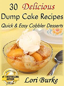 30 Delicious Dump Cake Recipes (English Edition) von [Burke, Lori]