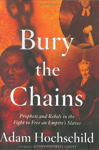 Portada del libro Bury the Chains: Prophets and Rebels in the Fight to Free an Empire's Slaves by Adam Hochschild (2005-01-07)