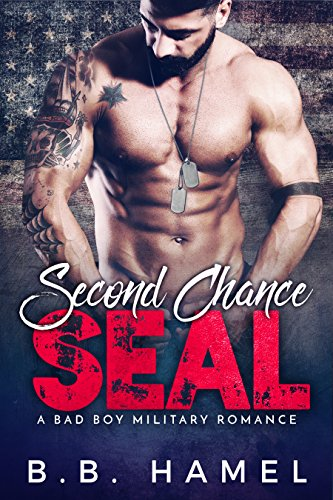 Second Chance SEAL: A Bad Boy Military Romance