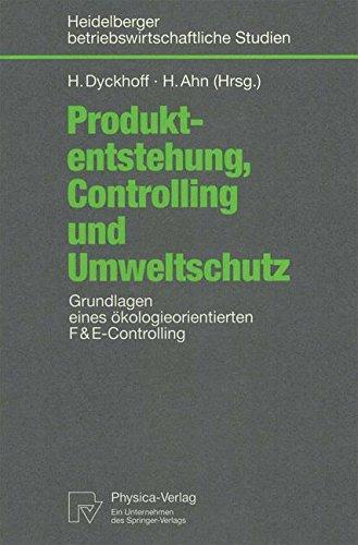 Produktentstehung, Controlling und Umweltschutz. Grundlagen eines ökologieorientierten F&E-Controlling (Heidelberger betriebswirtschaftliche Studien)