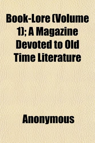 Book-Lore (Volume 1); A Magazine Devoted to Old Time Literature