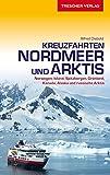 Reiseführer Kreuzfahrten Nordmeer und Arktis: Norwegen, Spitzbergen, Grönland, Kanada, Alaska und russische Arktis (Trescher-Reihe Reisen)