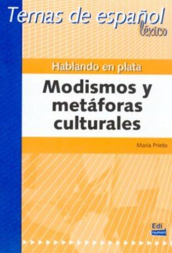 Hablando En Plata/ Talking in Silver: Modismos Y Metaforas Culturales/ Idioms and Cultural Metaphors