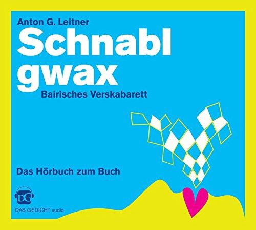 Preisvergleich Produktbild Schnablgwax. Bairisches Verskabarett: Das Hörbuch zum Buch (DAS GEDICHT audio)