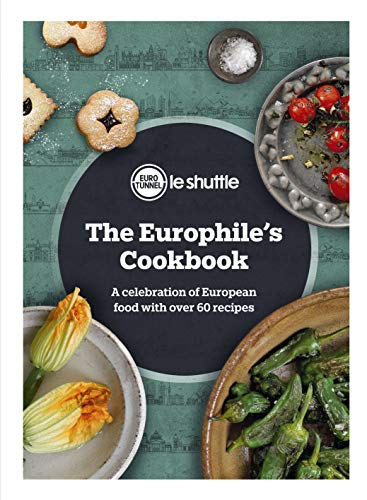 The Europhile's Cookbook: A Celebration of European Food with Over 60 Recipes (English Edition)