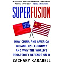 Superfusion: How China and America Became One Economy and Why the World's Prosperity Depends on It by Zachary Karabell (2010-10-19)