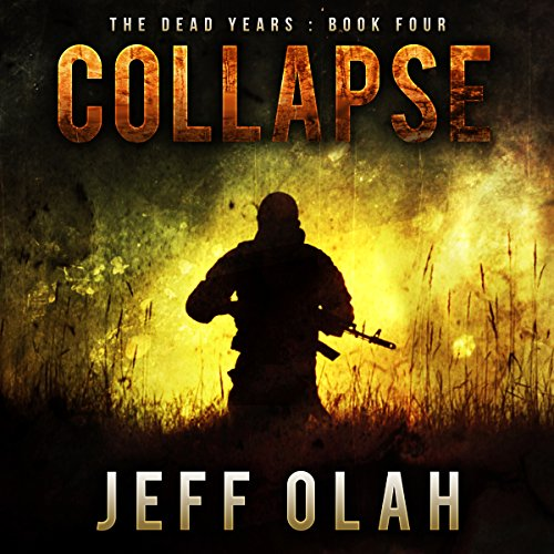 Collapse: The Dead Years, Book 4 - Jeff Olah - Unabridged