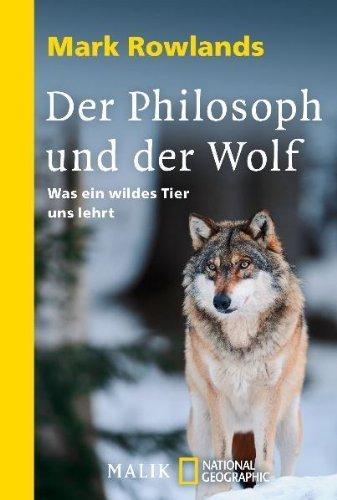 Der Philosoph und der Wolf: Was ein wildes Tier uns lehrt by Mark Rowlands(1. September 2010)