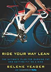 Ride Your Way Lean: The Ultimate Plan for Burning Fat and Getting Fit on a Bike by Selene Yeager (2010-08-17)