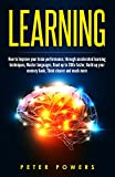 Learning: How to improve your brain Performance, through accelerated learning techniques, Master Languages, Read up to 200x faster, Build up your memory ... Speed Reading , Languages , Memory)