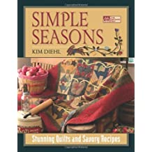 Simple Seasons: Stunning Quilts and Savory Recipes by Kim Diehl (2007-11-05)