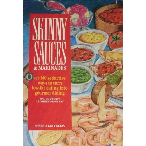 Skinny Sauces & Marinades/over 140 Seductive Ways to Turn Low-Fat Eating into Gourmet Dining (Skinny Cookbooks Series) by Erica Levy Klein (1994-09-06)
