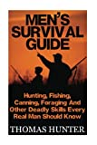 Men's Survival Guide: Hunting, Fishing, Canning, Foraging and Other Deadly Skills Every Real Man Shoud Know