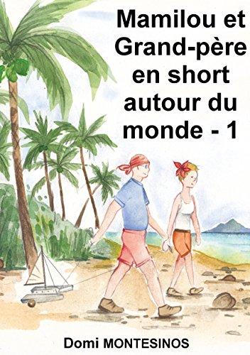Mamilou et Grand-père en short autour du monde - 1: Du bonheur en Atlantique par Domi MONTESINOS