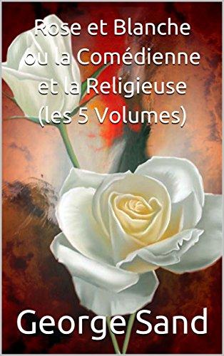 Rose et Blanche ou la Comédienne et la Religieuse (les 5 Volumes ...