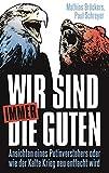 Wir sind immer die Guten: Ansichten eines Putinverstehers oder wie der Kalte Krieg neu entfacht wird - Mathias Bröckers, Paul Schreyer