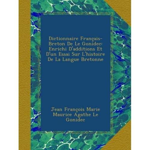 Dictionnaire Français-Breton De Le Gonidec: Enrichi D'additions Et D'un Essai Sur L'histoire De La Langue Bretonne