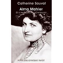 Alma Mahler. Et il me faudra toujours mentir
