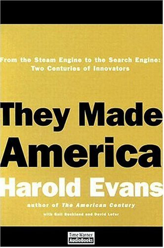 They Made America: From the Steam Engine to the Search Engine: Two Centuries of Innovators by Harold Evans (2004-10-01)