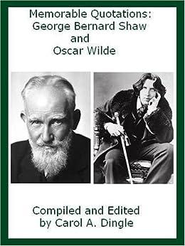 Memorable Quotations: George Bernard Shaw and Oscar Wilde (English Edition) par [Dingle, Carol A.]