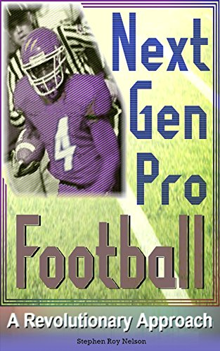 Next-Gen Pro Football: A Revolutionary Proposal (English Edition) por Stephen Roy Nelson