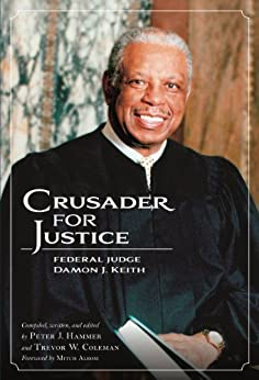 Crusader for Justice: Federal Judge Damon J. Keith (English Edition) von [Hammer, Peter J., Coleman, Trevor W.]