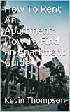 How To Rent An Apartment: How To Find an Apartment Guide (English Edition)