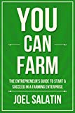 #2: You Can Farm: The Entrepreneur's Guide to Start & Succeed in a Farming Enterprise